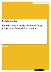 Informe sobre el departamento de Zacapa y Guatemala: Lugar de los bosques