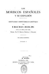Los Moriscos españoles y su expulsión, estudio histórico crítico