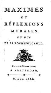 Maximes et réflexions morales du duc de La Rochefoucauld: D'après l'édition du Louvre,.