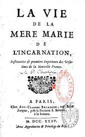 Vie de la mère Marie de l'incarnation: Institutrice des Ursulines de la Nouvelle France