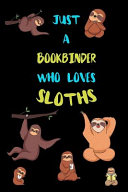 Just A Bookbinder Who Loves Sloths