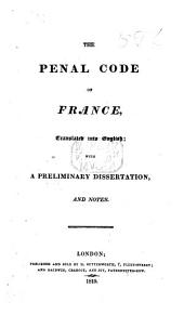 The Penal Code of France, Translated Into English; with a Preliminary Dissertation and Notes