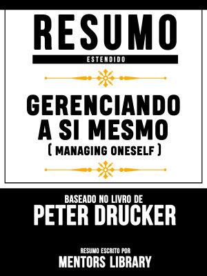 Resumo Estendido  Gerenciando A Si Mesmo  Managing Oneself    Baseado No Livro De Peter F Drucker PDF
