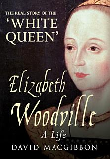 Elizabeth Woodville   A Life Book