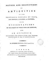 Notices and Descriptions of Antiquities of the Provincia Romana of Gaul, Now Provence, Languedoc, and Dauphiné; with Dissertations ... By Governor Pownall, ...