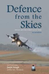 Defence from the Skies: 80 Years of the Indian Air Force: 80 Years of the Indian Air Force, Edition 2