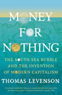 Money for Nothing  the South Sea Bubble and the Invention of Modern Capitalism