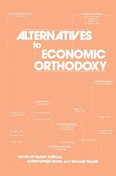 Alternatives to Economic Orthodoxy: Reader in Political Economy: Reader in Political Economy