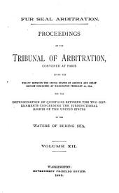 Fur Seal Arbitration: Proceedings of the Tribunal of Arbitration, Convened at Paris, Under the Treaty Between the United States ... and Great Britain, Concluded at Washington, February 29, 1892, for the Determination of Questions Between the Two Governments Concerning the Jurisdictional Rights of the United States in the Waters of Bering Sea, Volume 12
