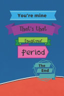 You Re Mine That S That Enough Said Period The End Book PDF