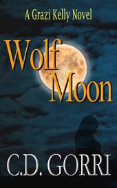 Wolf Moon: A Grazi Kelly Novel #1