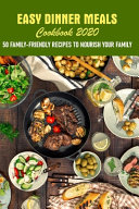 Easy Dinner Meals Cookbook 2020 50 Family friendly Recipes To Nourish Your Family