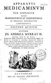 Apparatus medicaminum tam simplicium quam praeparatorum et compositorum in praxeos adiumentum consideratus ... auctore Jo. Andrea Murray