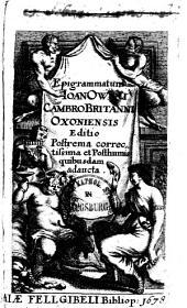 Epigrammatum Ioan. Oweni CambroBritanni Oxoniensis Editio Postrema correctissma et Posthumis quibusdam adaucta