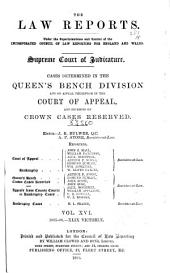 The Law Reports: Queen's Bench Division, and on appeal therefrom in the Court of Appeal, and decisions in the Court of Appeal Criminal Division and Employment Appeal Tribunal, Volume 16