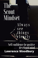 The Scout Mindset Always See Things Clearly