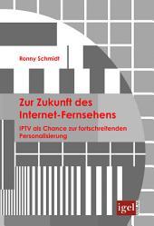 Zur Zukunft des Internet-Fernsehens: IPTV als Chance zur fortschreitenden Personalisierung