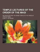 Temple Lectures of the Order of the Magi; Delivered Before the Grand Temple of the Order at Various Times