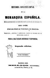 Historia constitucional de la Monarquia española: Desde la invasion de los barbaros hasta la muerte de Fernando VII. 411-1833, Volumen 1