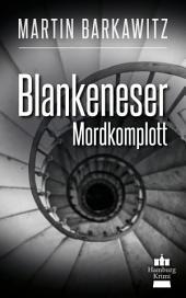 Blankeneser Mordkomplott: SoKo Hamburg 6 - Ein Heike Stein Krimi