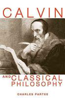 Calvin and Classical Philosophy PDF