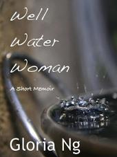 Well Water Woman: A Short Memoir