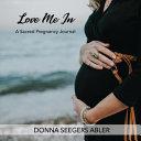 Love Me In  a Sacred Pregnancy Journal PDF