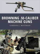 Browning .50-caliber Machine Guns