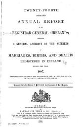 Detailed Annual Report of the Registrar General for Ireland Containing a General Abstract of the Numbers of Marriages, Births, and Deaths Registered in Ireland: Volumes 24-27