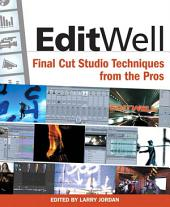 Edit Well: Final Cut Studio Techniques from the Pros