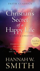 The Christian's Secret of a Happy Life: Personal, Practical, and Powerful--An Invitation to Live Life at Its Most Blessed
