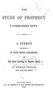 The Study of Prophecy: A Commanded Duty : a Sermon Delivered in St. Paul's Church, Philadelphia, on the First Sunday in Advent, 1847