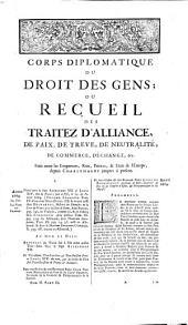 Corps Universel Diplomatique Du Droit Des Gens: Contenant Un Recueil Des Traitez D'Alliance, De Paix, De Trêve, ... qui ont été faits en Europe, depuis le Regne de l'Empereur Charlemagne jusques à présent .... 6,3
