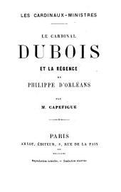 Le Cardinal Dubois et la régence de Philippe d'Orléans: Les Cardinaux-ministres