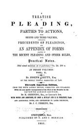 A Treatise on Pleading and Parties to Actions: With Second and Third Volumes Containing Precedents of Pleadings, and an Appendix of Forms Adapted to the Recent Pleading and Other Rules, with Practical Notes, Volume 1