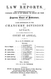 The Law Reports: Cases Determined by the Chancery Division of the High Court of Justice, and by the Chief Judge in Bankruptcy, and by the Court of Appeal on Appeal from the Chancery Division and the Chief Judge, and in Lunacy. Division I, Chancery, Volume 39