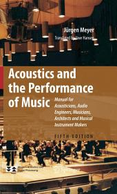 Acoustics and the Performance of Music: Manual for Acousticians, Audio Engineers, Musicians, Architects and Musical Instrument Makers, Edition 5