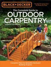 Black & Decker The Complete Guide to Outdoor Carpentry, Updated 2nd Edition: Complete Plans for Beautiful Backyard Building Projects
