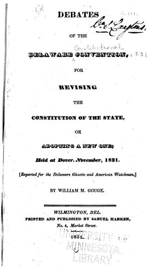 Debates of the Delaware Convention for Revising the Constitution of the State  Or Adopting a New One PDF