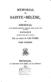 Mémorial de Sainte-Hélène, ou journal ou se trouve consigné, jour par jour, ce qu'a dit et fait Napoléon durant dix-huit mois: Volume1