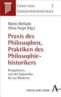 Praxis des Philosophierens  Praktiken der Historiographie PDF