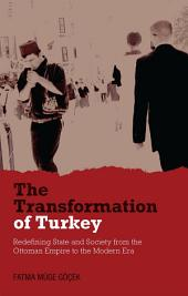 Transformation of Turkey: Redefining State and Society from the Ottoman Empire to the Modern Era