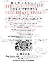 Nouvelle bibliotheque des auteurs ecclesiastiques: contenant l'histoire de leur vie, le catalogue, la critique, et la chronologie de leurs ouvrages ...