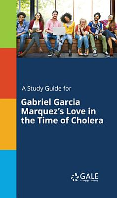 A Study Guide for Gabriel Garcia Marquez s Love in the Time of Cholera