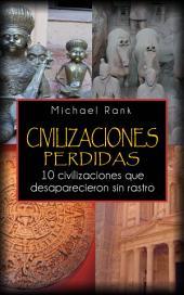 Civilizaciones Perdidas: 10 Civilizaciones Que Desaparecieron Sin Rastro.