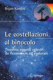 Le costellazioni al binocolo : Trecento oggetti celesti da riconoscere ed esplorare