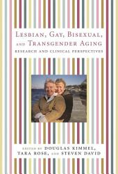 Lesbian Gay Bisexual And Transgender Aging Book PDF