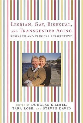 Lesbian  Gay  Bisexual  and Transgender Aging PDF