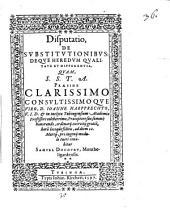 Disp. de substitutionibus deque haeredum qualitate et differentia