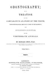 Odontography, Or, a Treatise on the Comparative Anatomy of the Teeth, Their Physiological Relations, Mode of Developement, and Microscipic Structure, in the Vertebrate Animals: Text, Volume 1